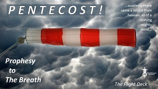 Prophesy to the Breath! The Move of God in this Pentecost.  The Flight Deck 5-28-2020