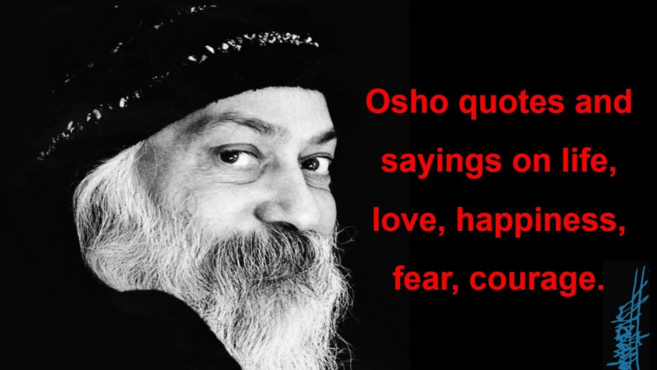Osho Quotes And Sayings On Life Love Happiness Fear Courage