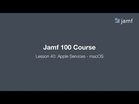 Jamf 100 Course, Lesson 40: Apple Services - macOS