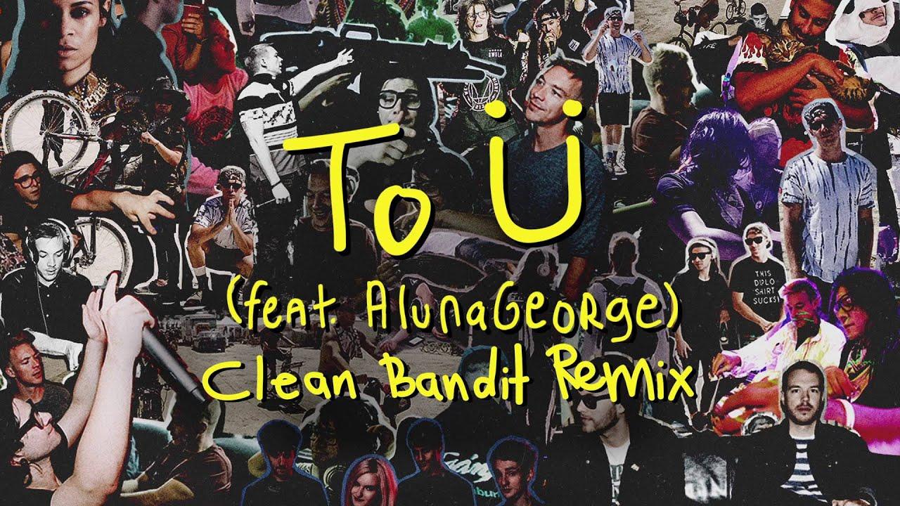 Download Skrillex & Diplo - To Ü Feat. AlunaGeorge (Clean Bandit Remix)