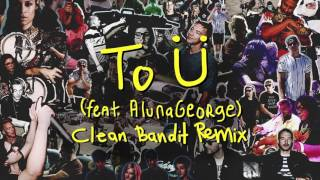 Skrillex & Diplo - To Ü Feat. AlunaGeorge (Clean Bandit Remix)