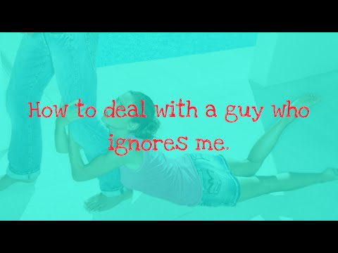 How to deal with a guy who ignores me