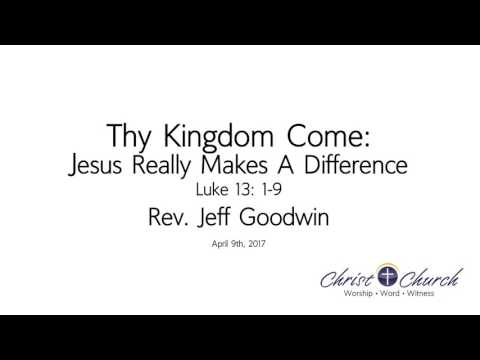 04.09.17 | Thy Kingdom Come: Jesus Really Makes A Difference