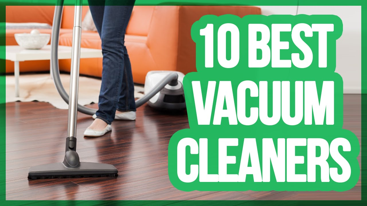 10 best vacuum cleaners 2017 youtube - Top Ranked Vacuum Cleaners