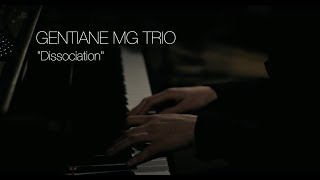 Gentiane MG Trio - Dissociation