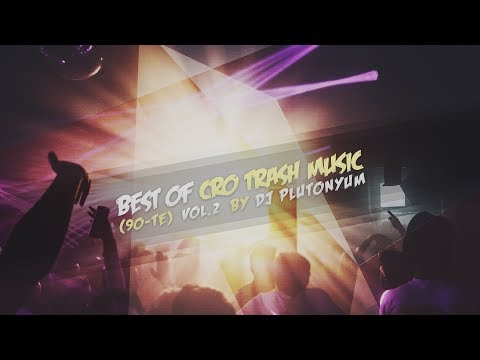 Best Of Cro Trash Music (90-te) vol. 2 by DJ pluTONYum