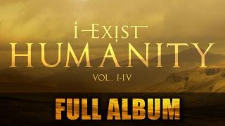 i exist humanity vol i iv full album 2012