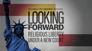 Looking Forward: Religious Liberty Under A New Court - 2021 First Amendment Conference Teaser