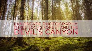 THREE LOCHS FOREST AND THE DEVILS CANYON: Landscape Photography
