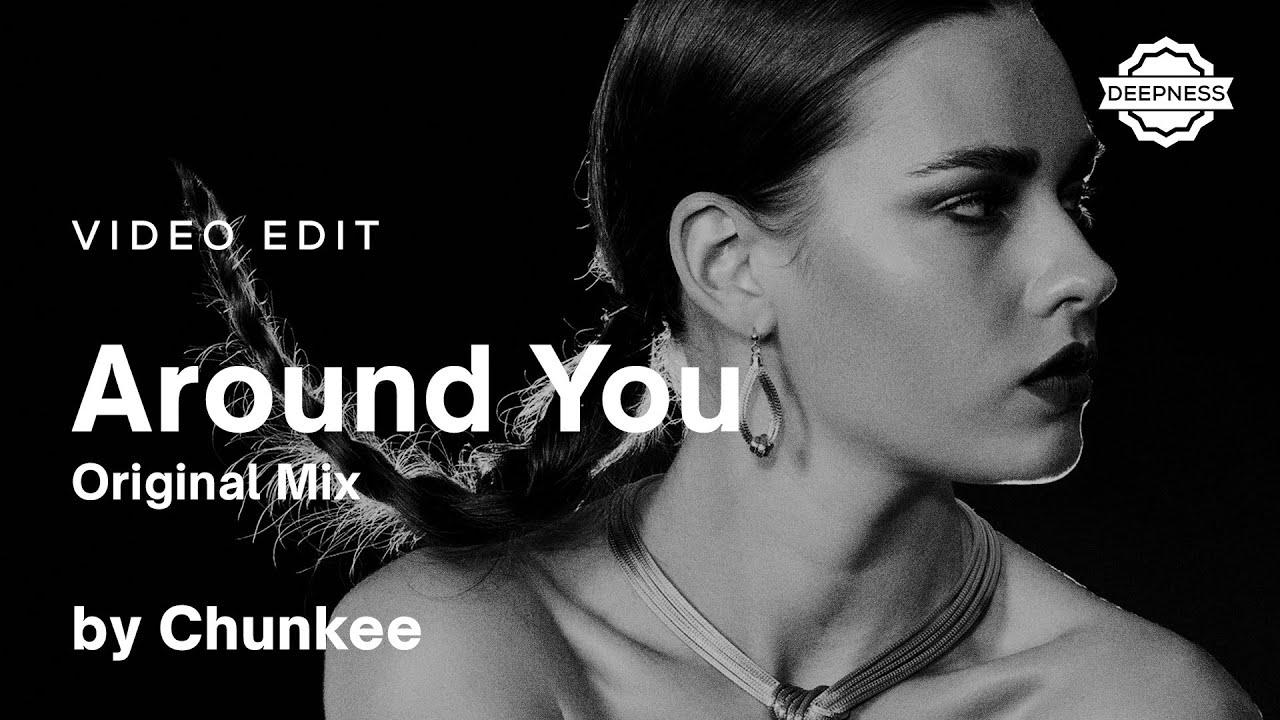 Chunkee - Around You (Original Mix)   Video Edit