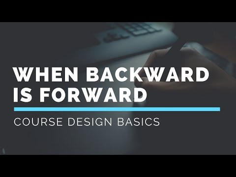 When Backward is Forward: Course Design Basics