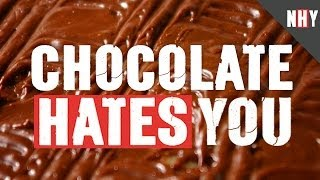 CHOCOLATE HATES YOU!