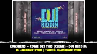 Konshens -- Come Get This (Clean) - DUI Riddim [CR203 Records] - 2014