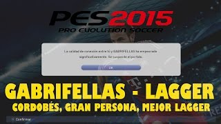 "GabriFellas: ""Cordobés, Gran Persona, Mejor LAGGER"" - PES 2015 (My Club Gameplay) HD"