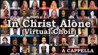 In Christ Alone (Virtual Choir #3 / A Cappella)