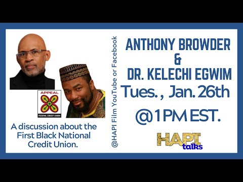 HAPI Talks with Anthony Browder & Dr. Kelechi Egwim about the First National Black Credit Union