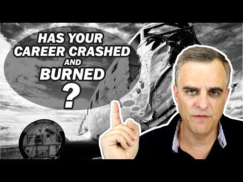 Has your career crashed and burned? Are you stuck in a job? What are you going to do about it?