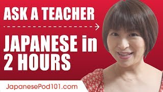 Learn Japanese in 2 Hours - ALL of Your Questions Answered!