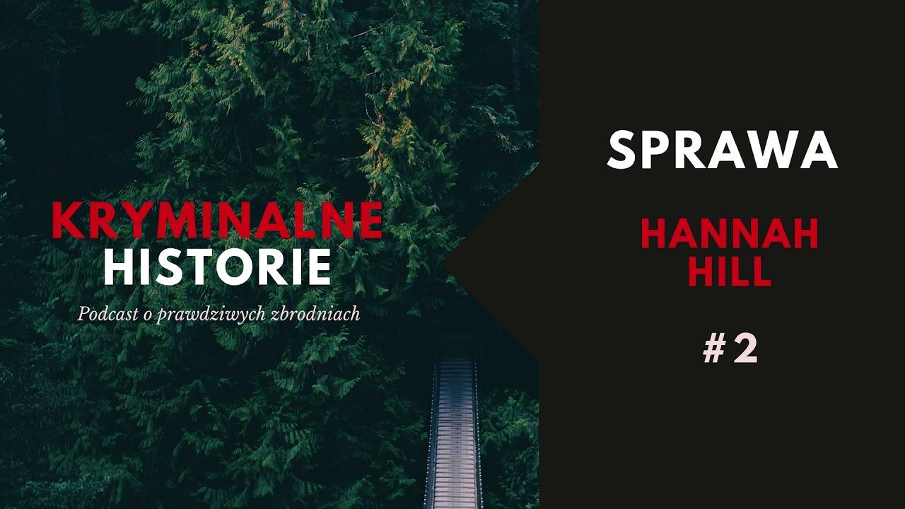 ROZWIĄZANA PO 13 LATACH - SPRAWA HANNAH HILL | KRYMINALNE HISTORIE