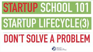 Startup School Series - Complete Startup Life Cycle (Part 3) Why Solving Problem is a False Start