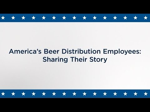 America's Beer Distribution Employees: Sharing Their Story