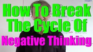 How To Break The Vicious Cycle Of Negative Thinking (Part 1)