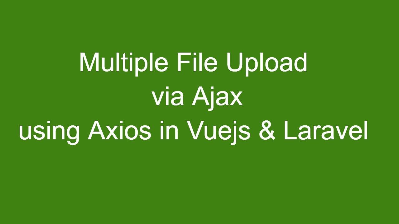 Multiple File uploads Vuejs Laravel