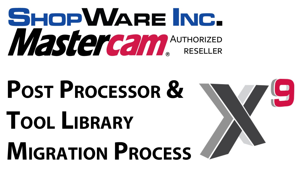 Update to Mastercam X9 Tips: Post Processor and Tool Library migration