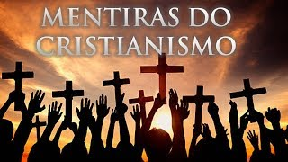 MENTIRAS DO CRISTIANISMO