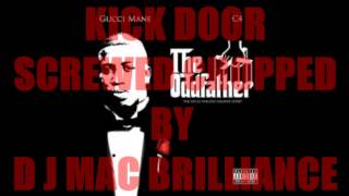 GUCCI MANE FT. O J DA JUICEMAN - KICK DOOR (SCREWED AND CHOPPED BY DJ MAC BRILLIANCE)