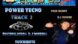 POWER TECNO TRACK ( 2 ) D.J POWER  RECOPILASION DJ  MORRIS