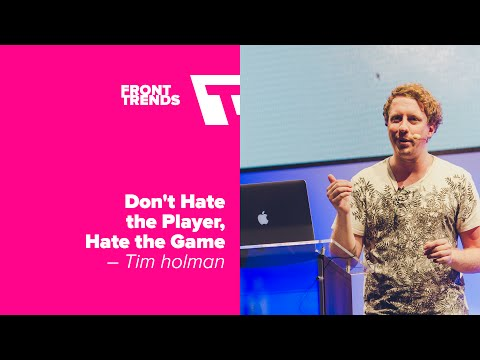 Don't Hate the Player, Hate the Game – Tim Holman / Front-Trends 2016