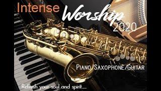 1 Hour Intense Praise & Worship Instrumental (Piano,Saxophone,Guitar)