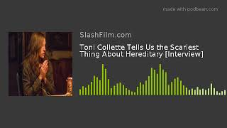Toni Collette Tells Us the Scariest Thing About Hereditary [Interview]