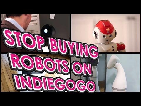 STOP BUYING ROBOTS ON INDIEGOGO, YOU MORON