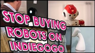 STOP BUYING ROBOTS ON INDIEGOGO, YOU MORON