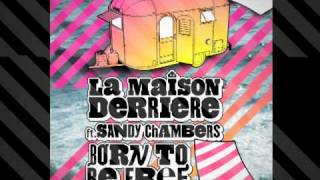 La Maison Derriere ft. Sandy Chambers - Born to be free