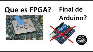 ✅ Que es un FPGA ?  Es el final de Arduino?