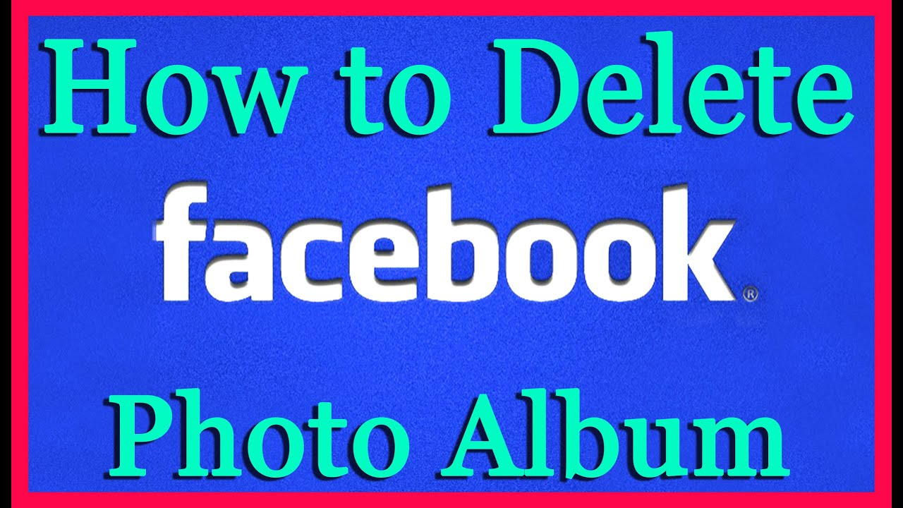 How To Delete Photos Album From Facebook