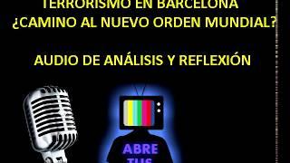 Atentado en Barcelona: ¿Camino al NUEVO ORDEN MUNDIAL?