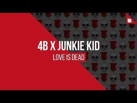4B x Junkie Kid - Love Is Dead