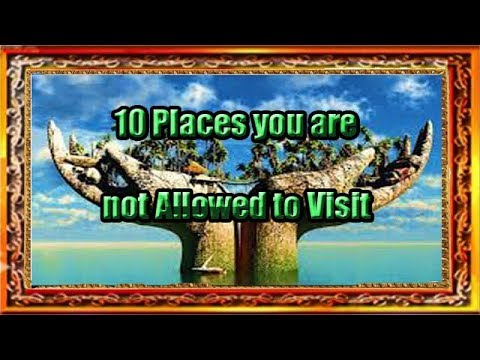 10 Places you are not Allowed to Visit