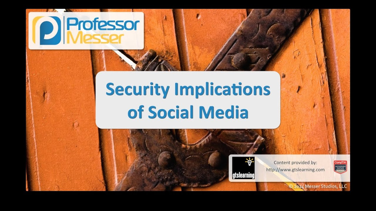 Security Implications of Social Media - CompTIA Security+ SY0-401: 2.2