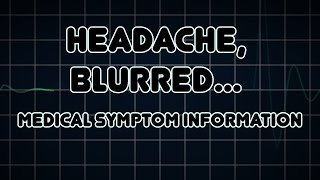 Headache, Blurred vision and Asthenopia (Medical Symptom)
