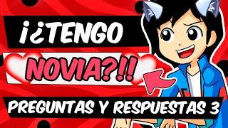 ¡¿TENGO NOVIA?! | Preguntas y Respuestas #3