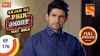 Sajan Re Phir Jhoot Mat Bolo - Ep 176 - Full Episode - 25th January, 2018