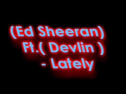 Ed Sheeran Ft. Devlin - Lately (New)