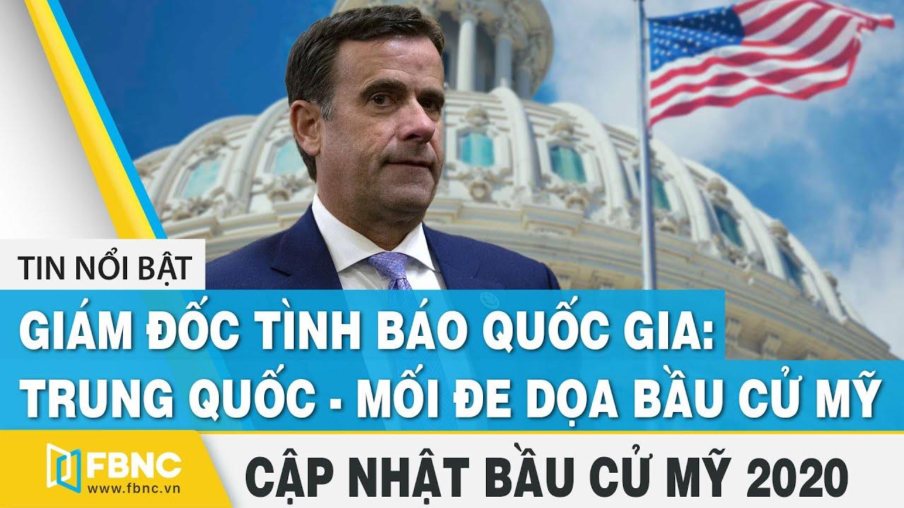 Bầu cử Mỹ 2020 26/12 | Giám đốc tình báo quốc gia Mỹ: Trung quốc là mối đe dọa bầu cử Mỹ | FBNC