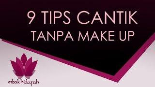 sembilan tips cantik tanpa make up wajah bersinar alami penuh aura kecantikan