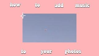ミ✭ how to add music to your pictures tutorial ✭ミ